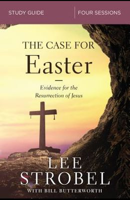 The Case for Easter Study Guide: Investigating the Evidence for the Resurrection
