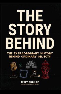 The Story Behind: The Extraordinary History Behind Ordinary Objects (Science Gift, Trivia, History of Technology, History of Engineering