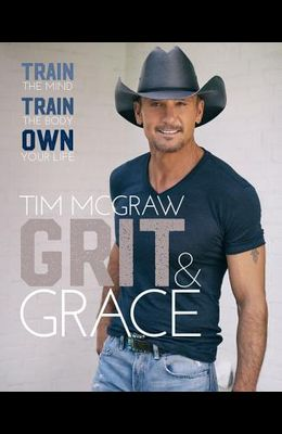 Grit & Grace: Train the Mind, Train the Body, Own Your Life