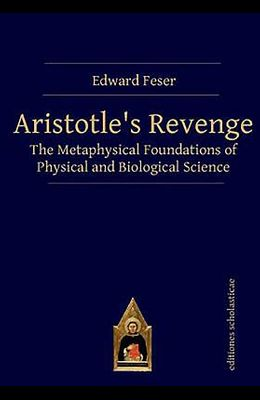 Aristotle's Revenge: The Metaphysical Foundations of Physical and Biological Science