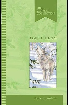 White Fang: The Classic Collection (Classic Collections)