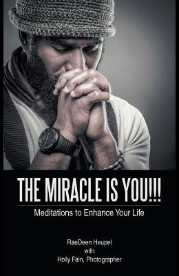 The Miracle Is You!!!: Meditations to Enhance Your Life