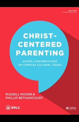 Christ-Centered Parenting - Bible Study Book: Gospel Conversations on Complex Cultural Issues