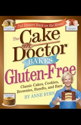 Cake Mix Doctor Bakes Gluten-Free: Classic Cakes, Cookies, Brownies, Bundts, and Bars