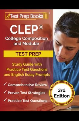 CLEP College Composition and Modular Study Guide with Practice Test Questions and English Essay Prompts [3rd Edition]