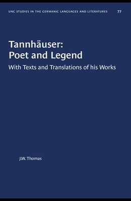Tannhauser: Poet and Legend,: With Texts and Translations of His Works,