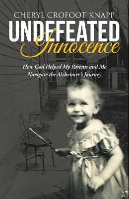 Undefeated Innocence: How God Helped My Parents and Me Navigate the Alzheimer's Journey