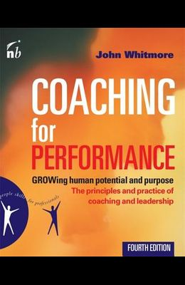 Coaching for Performance: GROWing Human Potential and Purpose - The Principles and Practice of Coaching and Leadership, 4th Edition