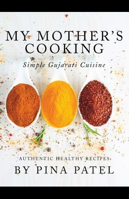 My Mother's Cooking: Simple Gujarati Cuisine