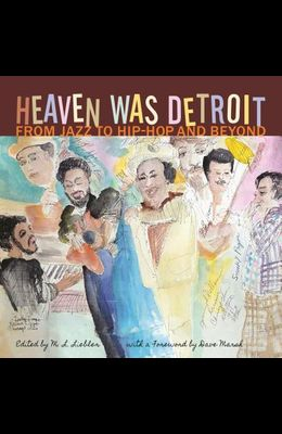 Heaven Was Detroit: From Jazz to Hip-Hop and Beyond