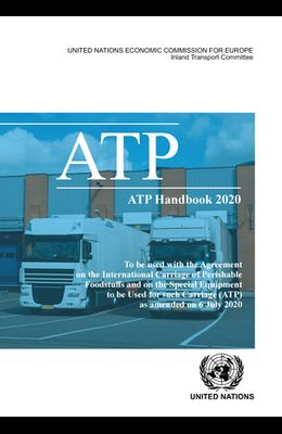 Atp Handbook 2020: To Be Used with the Agreement on the International Carriage of Perishable Foodstuffs and on the Special Equipment to B