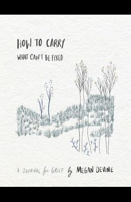 How to Carry What Can't Be Fixed: A Journal for Grief