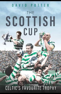 The Scottish Cup: Celtic's Favourite Trophy