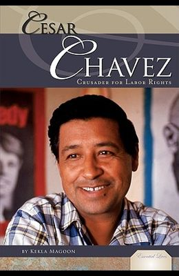 Cesar Chavez: Crusader for Labor Rights: Crusader for Labor Rights