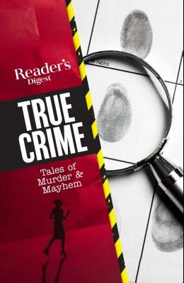 Reader's Digest True Crime: Tales of Murder & Mayhem