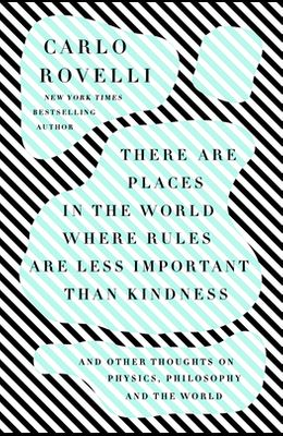 There Are Places in the World Where Rules Are Less Important Than Kindness: And Other Thoughts on Physics, Philosophy, and the World