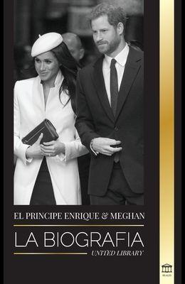 El Príncipe Enrique y Meghan Markle: La biografía - La historia de la boda y la búsqueda de la libertad de una familia real moderna