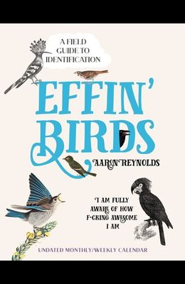 Effin' Birds Undated Monthly/Weekly Planner Calendar: A Field Guide to Identification