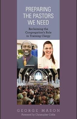 Preparing the Pastors We Need: Reclaiming the Congregation's Role in Training Clergy