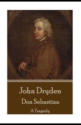 John Dryden - Don Sebastian: A Tragedy