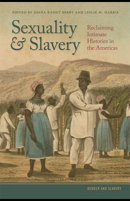 Sexuality and Slavery: Reclaiming Intimate Histories in the Americas