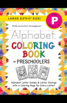 Alphabet Coloring Book for Preschoolers: (Ages 4-5) ABC Letter Guides, Letter Tracing, Coloring, Activities, and More! (Large 8.5x11 Size)
