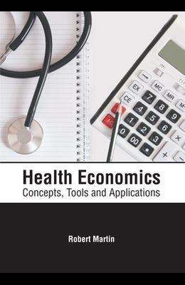 Health Economics: Concepts, Tools and Applications