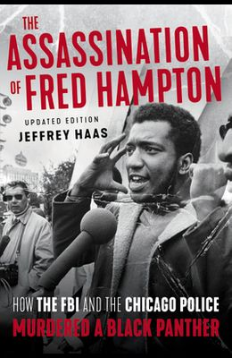 The Assassination of Fred Hampton: How the FBI and the Chicago Police Murdered a Black Panther