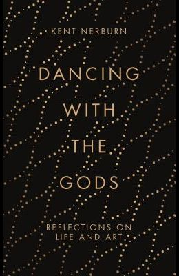 Dancing with the Gods: Reflections on Life and Art