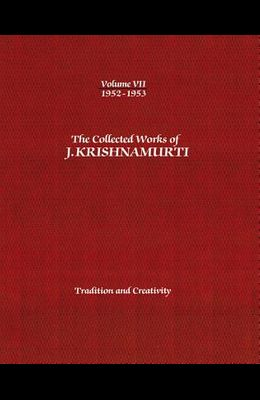 The Collected Works of J. Krishnamurti, Volume VII: 1952-1953: Tradition and Creativity