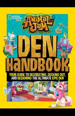Animal Jam: Den Handbook: Your Guide to Decorating, Decking Out, and Designing the Ultimate Epic Den