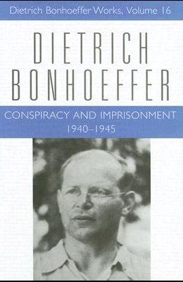 Conspiracy and Imprisonment 1940-1945: Dietrich Bonhoeffer Works, Volume 16