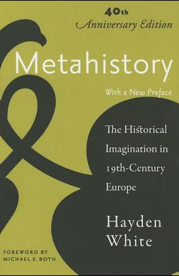 Metahistory: The Historical Imagination in Nineteenth-Century Europe