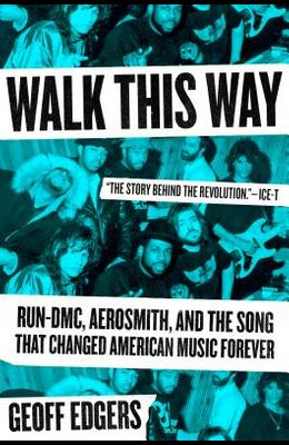 Walk This Way: Run-DMC, Aerosmith, and the Song That Changed American Music Forever