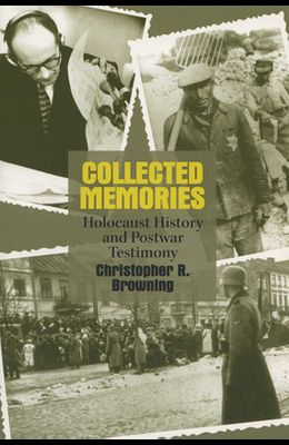 Collected Memories: Holocaust History and Postwar Testimony