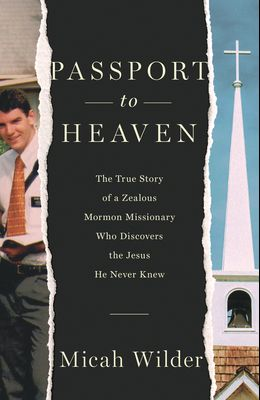 Passport to Heaven: The True Story of a Zealous Mormon Missionary Who Discovers the Jesus He Never Knew