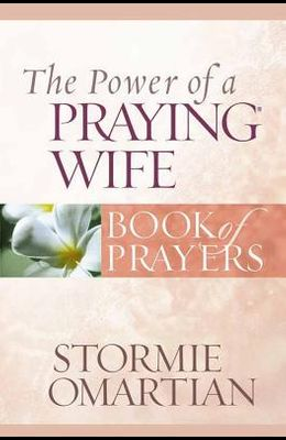 The Power of a Praying Wife Book of Prayers (Power of a Praying Book of Prayers)
