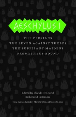 Aeschylus I: The Persians, The Seven Against Thebes, The Suppliant Maidens, Prometheus Bound (The Complete Greek Tragedies)
