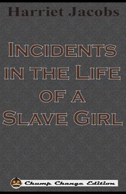 Incidents in the Life of a Slave Girl (Chump Change Edition)