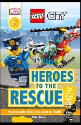 DK Readers L2: Lego City: Heroes to the Rescue: Find Out How They Keep the City Safe