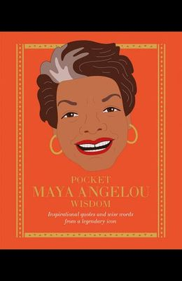 Pocket Maya Angelou Wisdom: Empowering Quotes and Wise Words from a Literary Icon