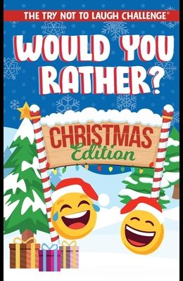 The Try Not to Laugh Challenge - Would You Rather? Christmas Edition: A Silly Interactive Christmas Themed Joke Book Game for Kids - Gut Busting One-L