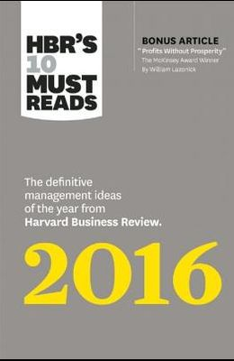 Hbr's 10 Must Reads 2016: The Definitive Management Ideas of the Year from Harvard Business Review (with Bonus McKinsey Award-Winning Article p