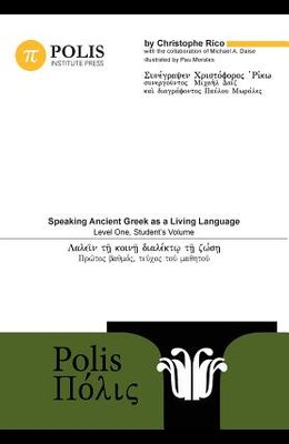 Polis: Speaking Ancient Greek as a Living Language, Level One, Student's Volume