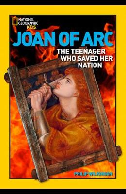 World History Biographies: Joan of Arc: The Teenager Who Saved Her Nation