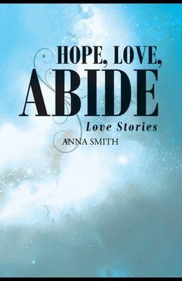 Hope, Love, Abide: Love Stories