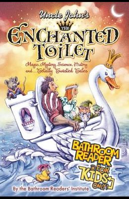 Uncle John's the Enchanted Toilet: Bathroom Reader for Kids Only!