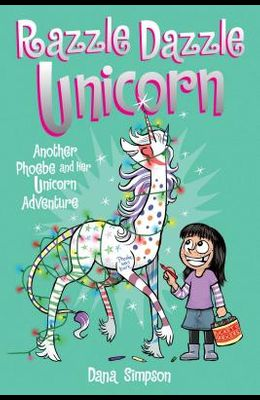 Razzle Dazzle Unicorn, 4: Another Phoebe and Her Unicorn Adventure