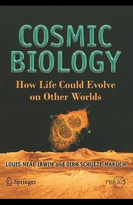 Cosmic Biology: How Life Could Evolve on Other Worlds