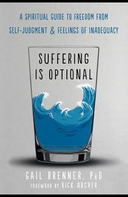 Suffering Is Optional: A Spiritual Guide to Freedom from Self-Judgment and Feelings of Inadequacy